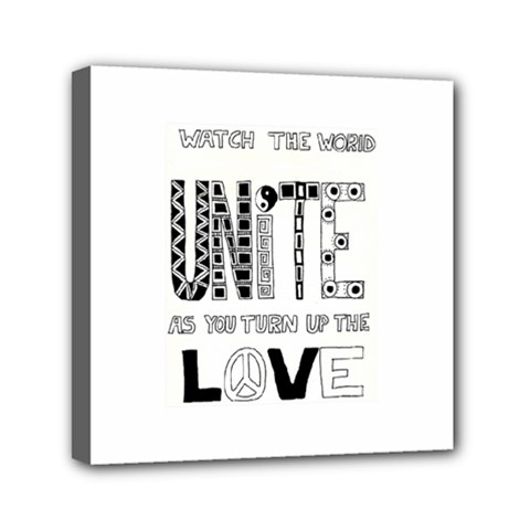 Watch The World Unite As You Turn Up The Love Mini Canvas 6  x 6  (Framed)