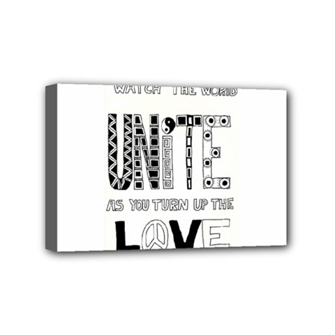 Watch The World Unite As You Turn Up The Love Mini Canvas 6  x 4  (Framed)