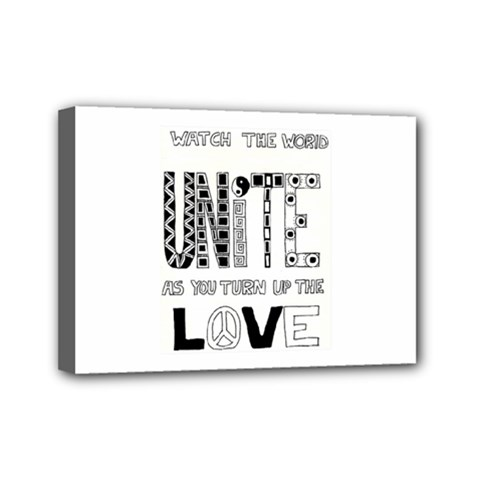 Watch The World Unite As You Turn Up The Love Mini Canvas 7  X 5  (framed)