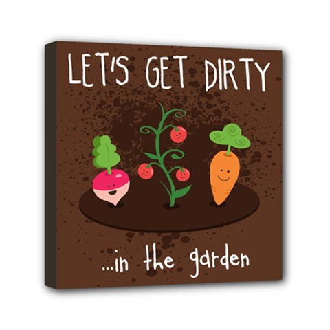 Let s Get Dirty...in the garden  Summer Fun  Mini Canvas 6  x 6  (Framed)