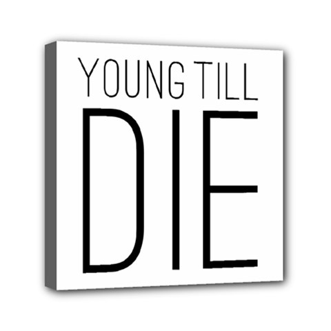 Young Till Die Typographic Statement Design Mini Canvas 6  x 6  (Framed)