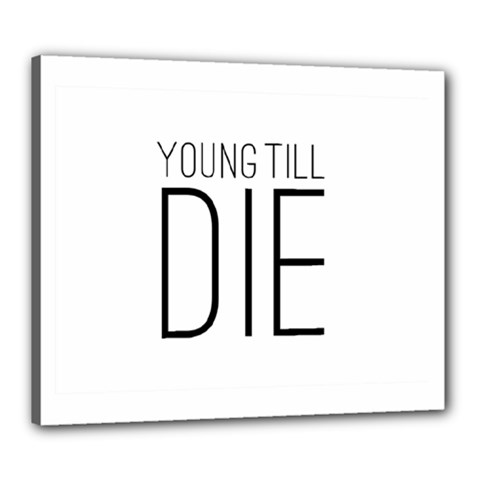 Young Till Die Typographic Statement Design Canvas 24  x 20  (Framed)