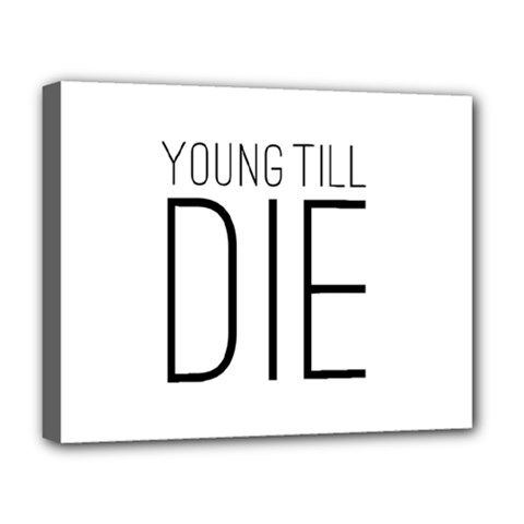 Young Till Die Typographic Statement Design Deluxe Canvas 20  x 16  (Framed)