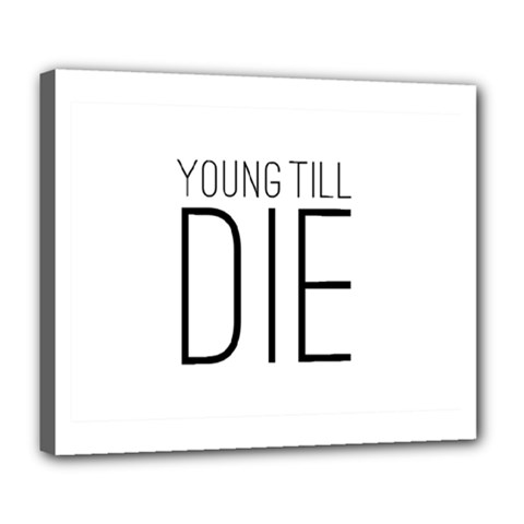 Young Till Die Typographic Statement Design Deluxe Canvas 24  x 20  (Framed)