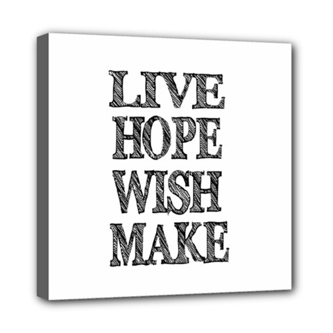 Live Hope Wish Make Mini Canvas 8  X 8  (framed)