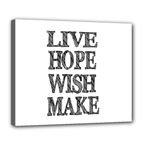 Live Hope Wish Make Deluxe Canvas 24  x 20  (Framed)