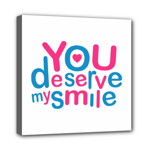 You Deserve My Smile Typographic Design Love Quote Mini Canvas 8  X 8  (framed)