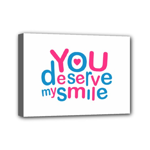 You Deserve My Smile Typographic Design Love Quote Mini Canvas 7  X 5  (framed)