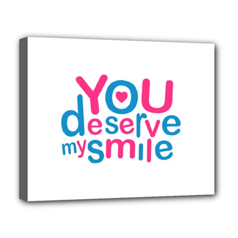 You Deserve My Smile Typographic Design Love Quote Deluxe Canvas 20  x 16  (Framed)