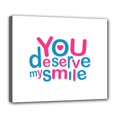 You Deserve My Smile Typographic Design Love Quote Deluxe Canvas 24  x 20  (Framed)