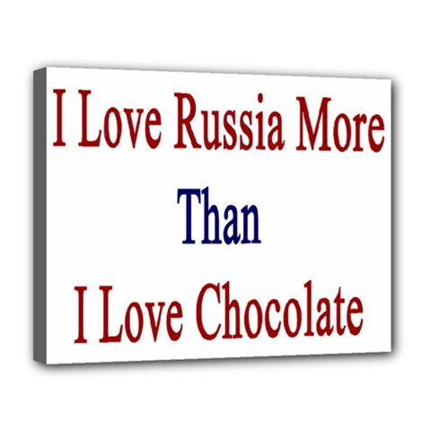 I Love Russia More Than I Love Chocolate Canvas 14  X 11  (framed)
