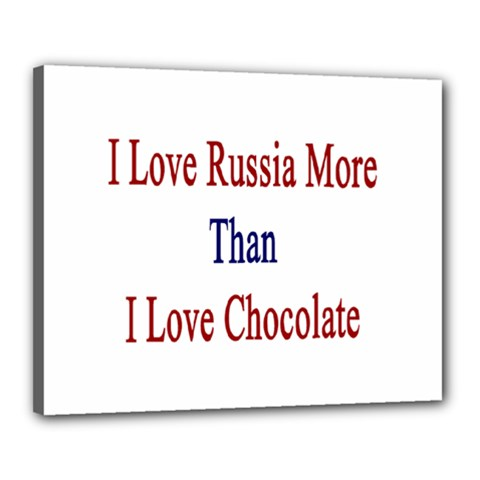 I Love Russia More Than I Love Chocolate Canvas 20  X 16  (framed)