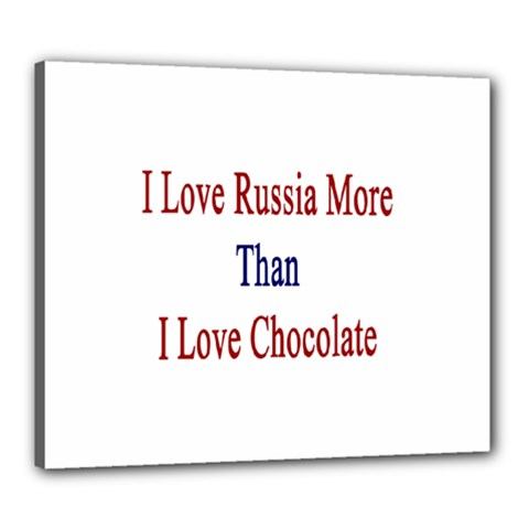 I Love Russia More Than I Love Chocolate Canvas 24  x 20  (Framed)