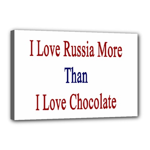 I Love Russia More Than I Love Chocolate Canvas 18  X 12  (framed)