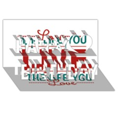 Love The Life You Live Happy Birthday 3D Greeting Card (8x4)