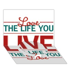 Love The Life You Live Circle Bottom 3D Greeting Card (7x5)