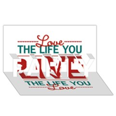 Love The Life You Live PARTY 3D Greeting Card (8x4)