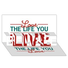 Love The Life You Live BELIEVE 3D Greeting Card (8x4)