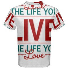 Love The Life You Live Men s Cotton Tees