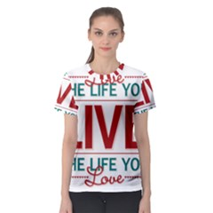 Love The Life You Live Women s Sport Mesh Tees