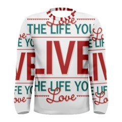 Love The Life You Live Men s Long Sleeve T-shirts