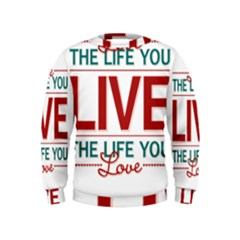 Love The Life You Live Boys  Sweatshirts