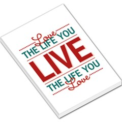 Love The Life You Live Large Memo Pads