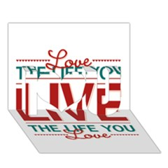 Love The Life You Live I Love You 3D Greeting Card (7x5)