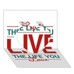 Love The Life You Live Heart 3D Greeting Card (7x5)