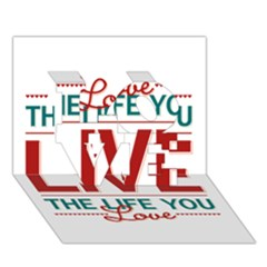 Love The Life You Live LOVE 3D Greeting Card (7x5)
