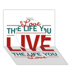 Love The Life You Live Circle 3D Greeting Card (7x5)