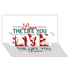 Love The Life You Live SORRY 3D Greeting Card (8x4)