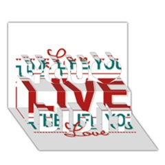 Love The Life You Live You Did It 3D Greeting Card (7x5)