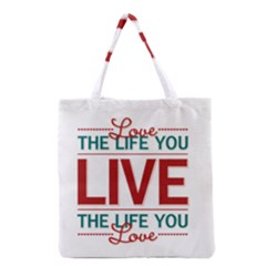 Love The Life You Live Grocery Tote Bags