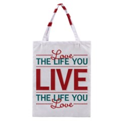 Love The Life You Live Classic Tote Bags