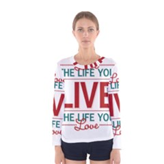 Love The Life You Live Women s Long Sleeve T-shirts