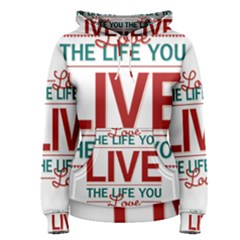 Love The Life You Live Women s Pullover Hoodies
