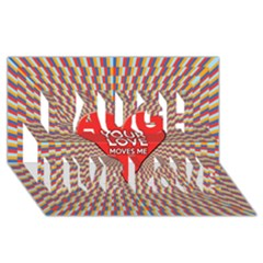 Your Love Moves Me Laugh Live Love 3D Greeting Card (8x4)