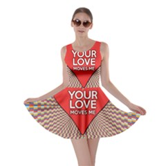Your Love Moves Me Skater Dresses
