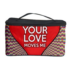 Your Love Moves Me Cosmetic Storage Cases