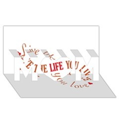 Live The Life You Love Mom 3d Greeting Card (8x4)