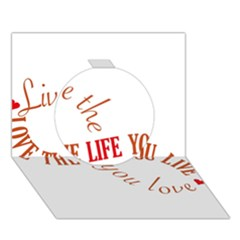 Live The Life You Love Circle 3D Greeting Card (7x5)