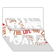Live The Life You Love TAKE CARE 3D Greeting Card (7x5)