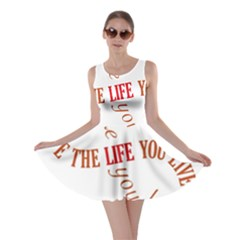 Live The Life You Love Skater Dresses