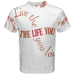 Live The Life You Love Men s Cotton Tees