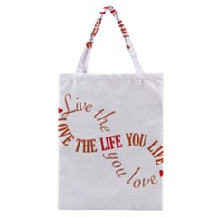 Live The Life You Love Classic Tote Bags