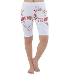 Live The Life You Love Cropped Leggings
