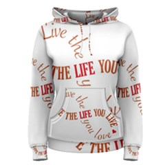 Live The Life You Love Women s Pullover Hoodies