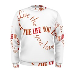 Live The Life You Love Men s Sweatshirts