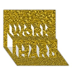 Sparkling Glitter Golden Work Hard 3d Greeting Card (7x5)